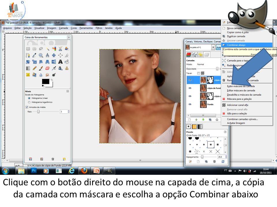 Clique com o botão direito do mouse na capada de cima, a cópia da camada com máscara e escolha a opção Combinar abaixo