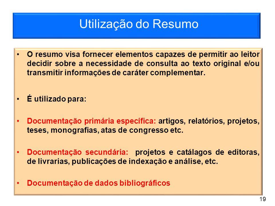 Utilização do Resumo O resumo visa fornecer elementos capazes de permitir ao leitor decidir sobre a necessidade de consulta ao texto original e/ou tra