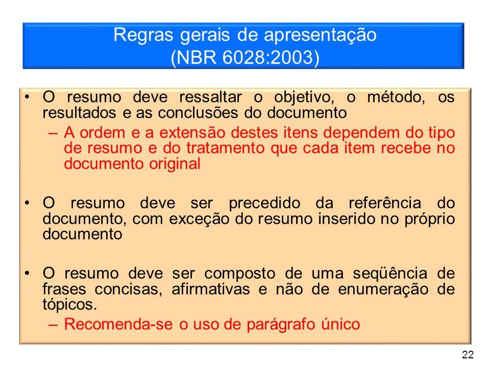 Regras gerais de apresentação (NBR 6028:2003) O resumo deve ressaltar o objetivo, o método, os resultados e as conclusões do documento –A ordem e a ex