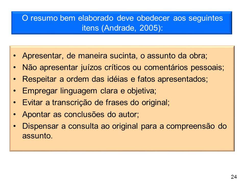 O resumo bem elaborado deve obedecer aos seguintes itens (Andrade, 2005): Apresentar, de maneira sucinta, o assunto da obra; Não apresentar juízos crí