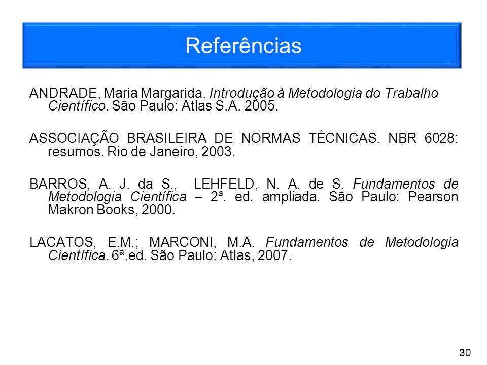 Referências ANDRADE, Maria Margarida. Introdução à Metodologia do Trabalho Científico. São Paulo: Atlas S.A. 2005. ASSOCIAÇÃO BRASILEIRA DE NORMAS TÉC