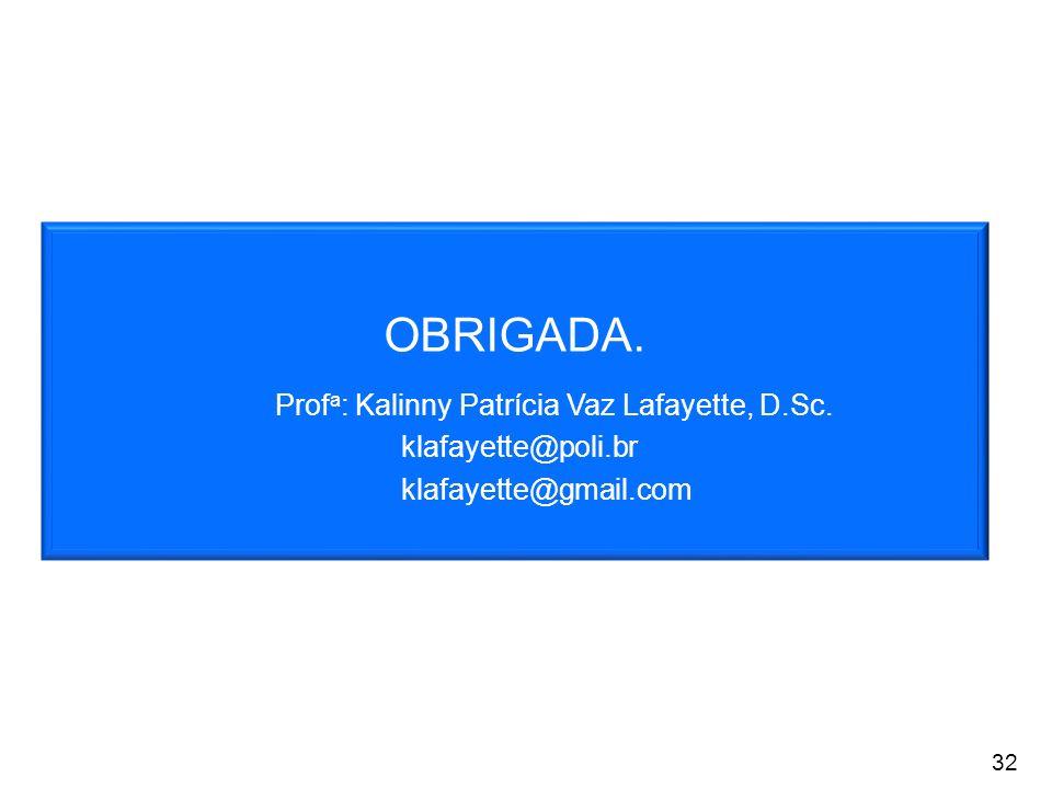 OBRIGADA. Prof a : Kalinny Patrícia Vaz Lafayette, D.Sc. klafayette@poli.br klafayette@gmail.com 32
