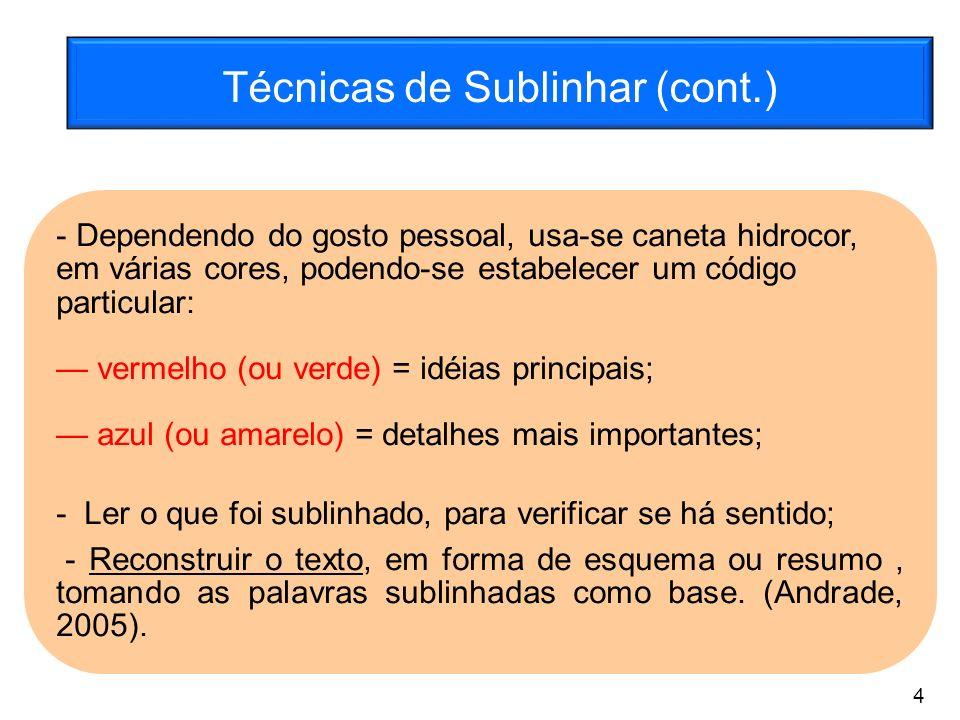 Técnicas de Sublinhar (cont.) - Dependendo do gosto pessoal, usa-se caneta hidrocor, em várias cores, podendo-se estabelecer um código particular: ver