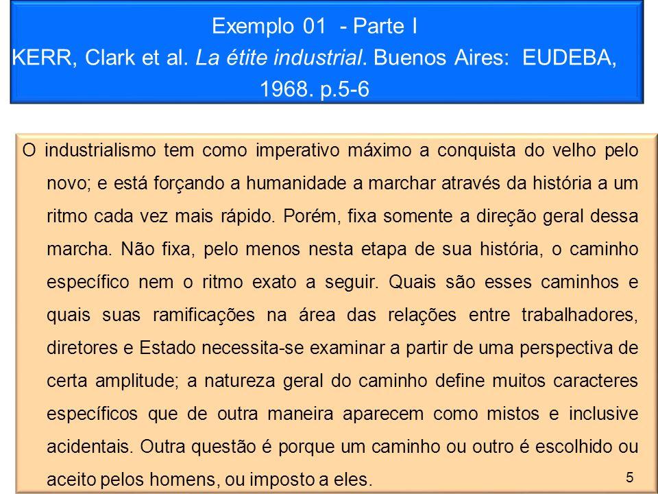 Exemplo 01 - Parte I KERR, Clark et al. La étite industrial. Buenos Aires: EUDEBA, 1968. p.5-6 O industrialismo tem como imperativo máximo a conquista