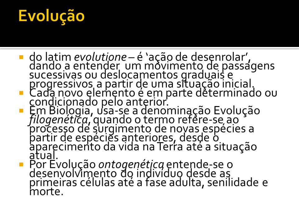 do latim evolutione – é ação de desenrolar, dando a entender um movimento de passagens sucessivas ou deslocamentos graduais e progressivos a partir de