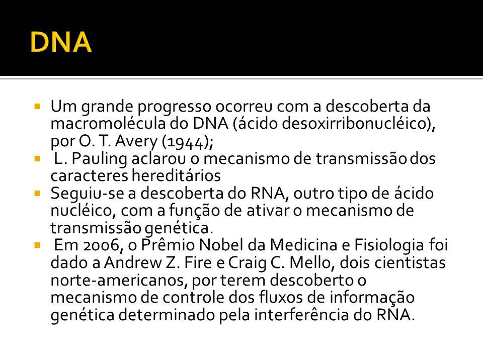 Um grande progresso ocorreu com a descoberta da macromolécula do DNA (ácido desoxirribonucléico), por O. T. Avery (1944); L. Pauling aclarou o mecanis