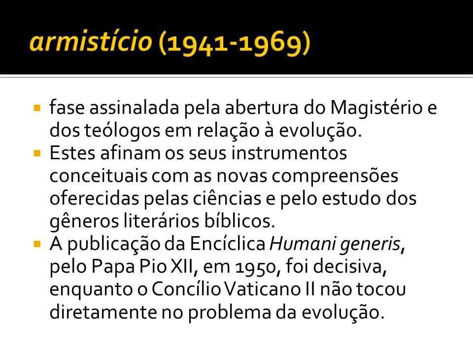 fase assinalada pela abertura do Magistério e dos teólogos em relação à evolução. Estes afinam os seus instrumentos conceituais com as novas compreens