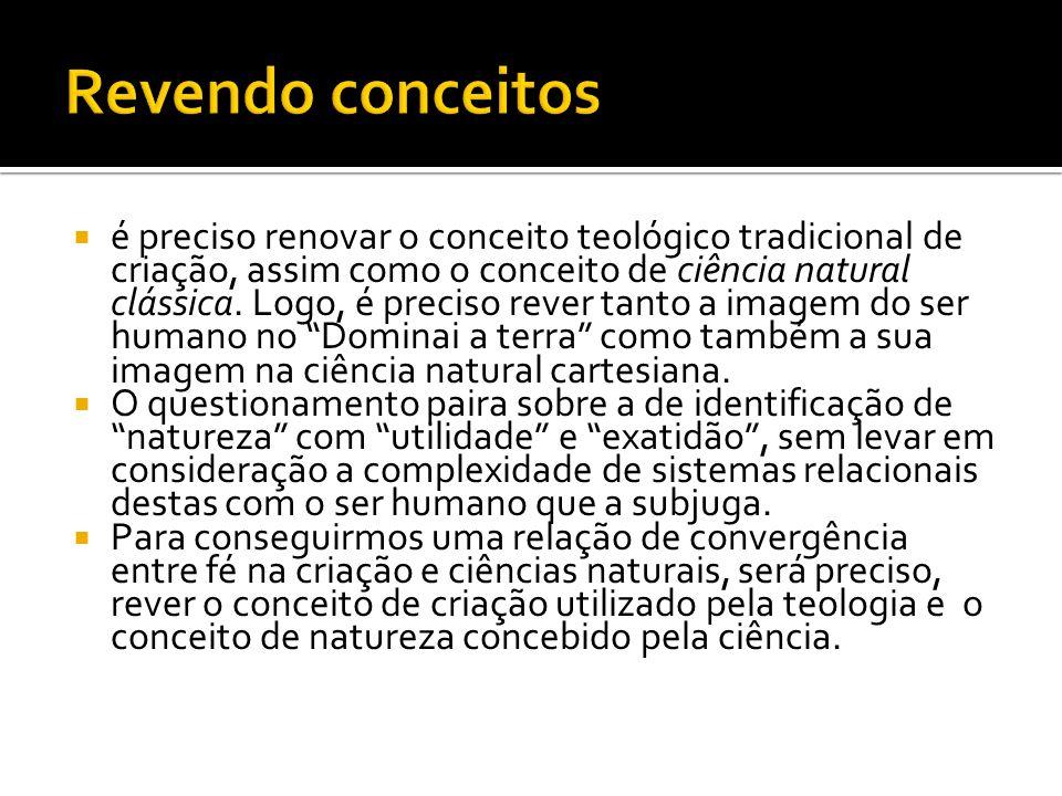 é preciso renovar o conceito teológico tradicional de criação, assim como o conceito de ciência natural clássica. Logo, é preciso rever tanto a imagem
