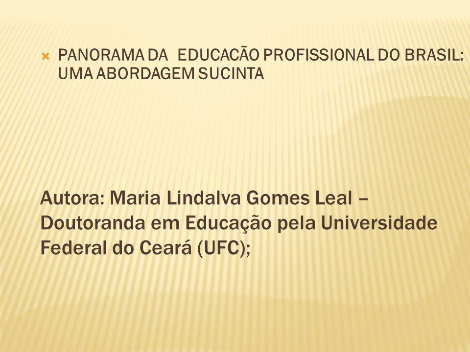 Autora: Maria Lindalva Gomes Leal – Doutoranda em Educação pela Universidade Federal do Ceará (UFC); PANORAMA DA EDUCACÃO PROFISSIONAL DO BRASIL: UMA