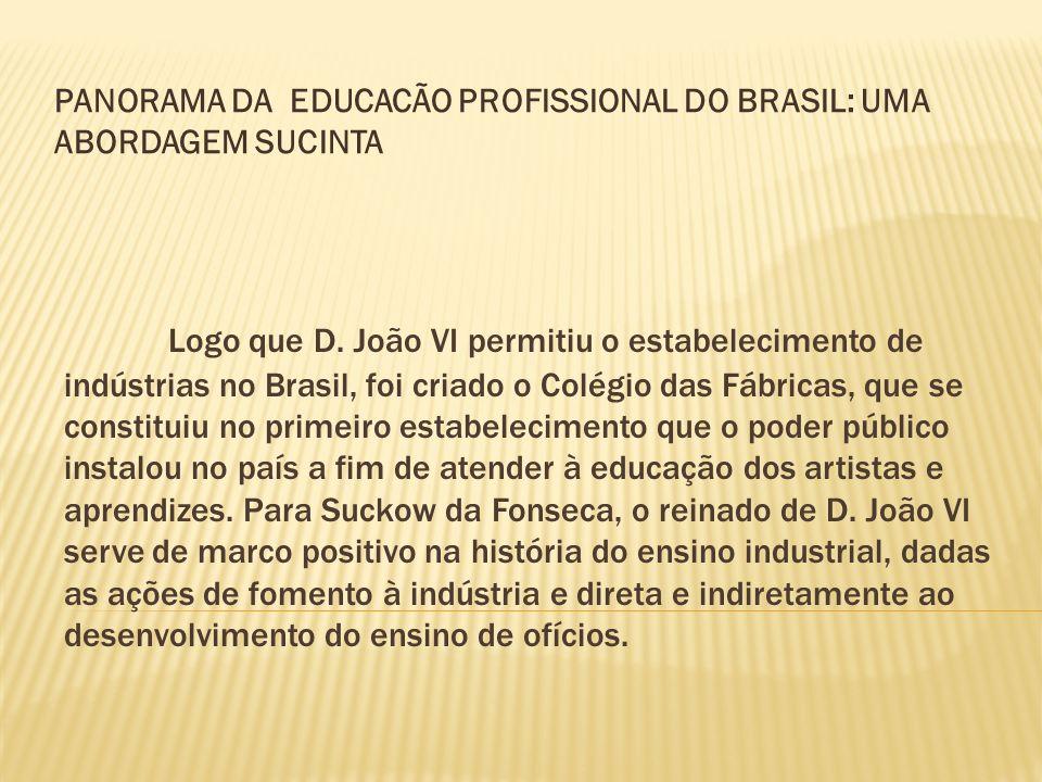 Logo que D. João VI permitiu o estabelecimento de indústrias no Brasil, foi criado o Colégio das Fábricas, que se constituiu no primeiro estabelecimen