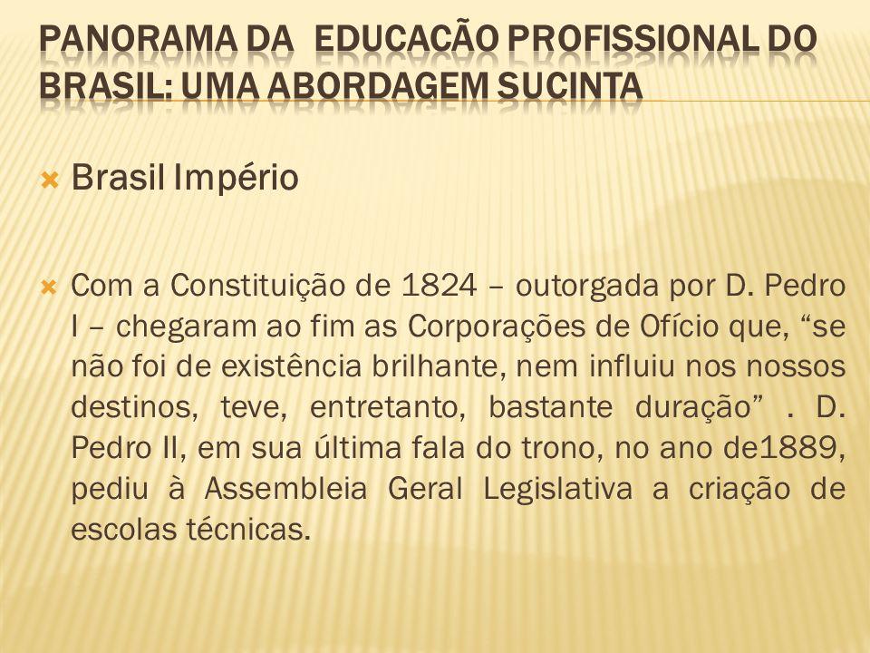 Brasil Império Com a Constituição de 1824 – outorgada por D. Pedro I – chegaram ao fim as Corporações de Ofício que, se não foi de existência brilhant