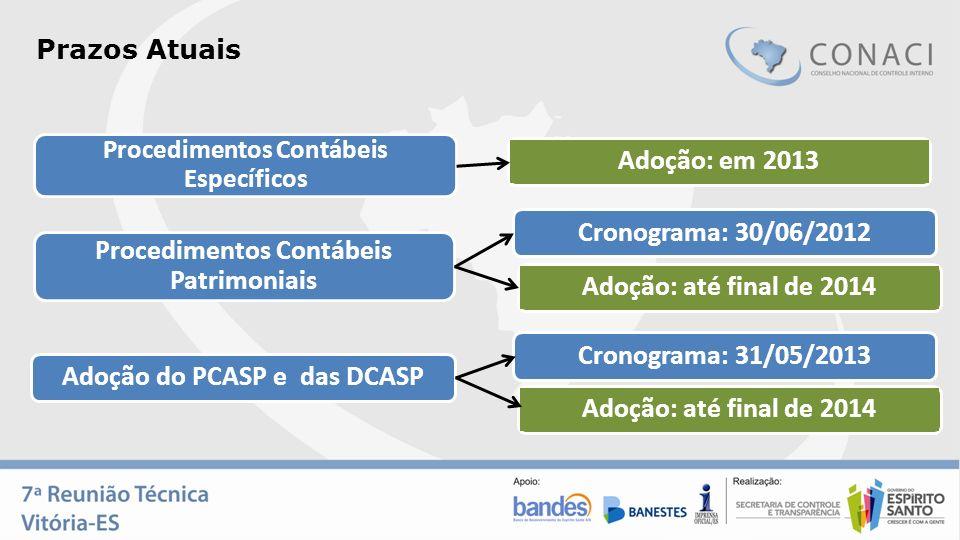 Prazos Atuais Procedimentos Contábeis Patrimoniais Procedimentos Contábeis Específicos Adoção do PCASP e das DCASPAdoção: em 2013Cronograma: 30/06/201