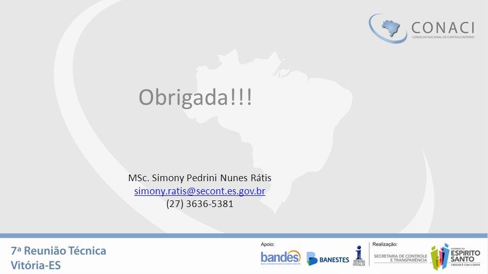 Obrigada!!! MSc. Simony Pedrini Nunes Rátis simony.ratis@secont.es.gov.br (27) 3636-5381 simony.ratis@secont.es.gov.br