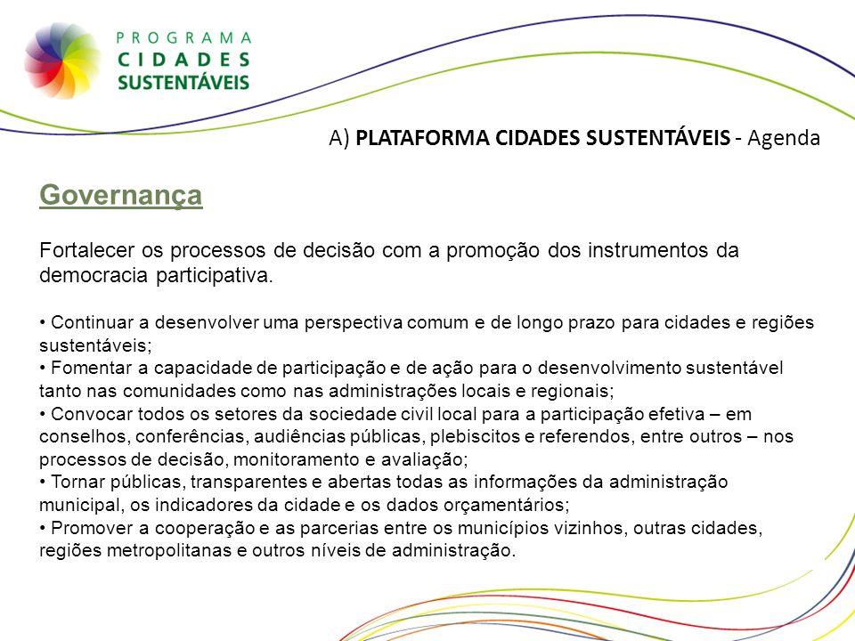 A) PLATAFORMA CIDADES SUSTENTÁVEIS - Agenda Governança Fortalecer os processos de decisão com a promoção dos instrumentos da democracia participativa.