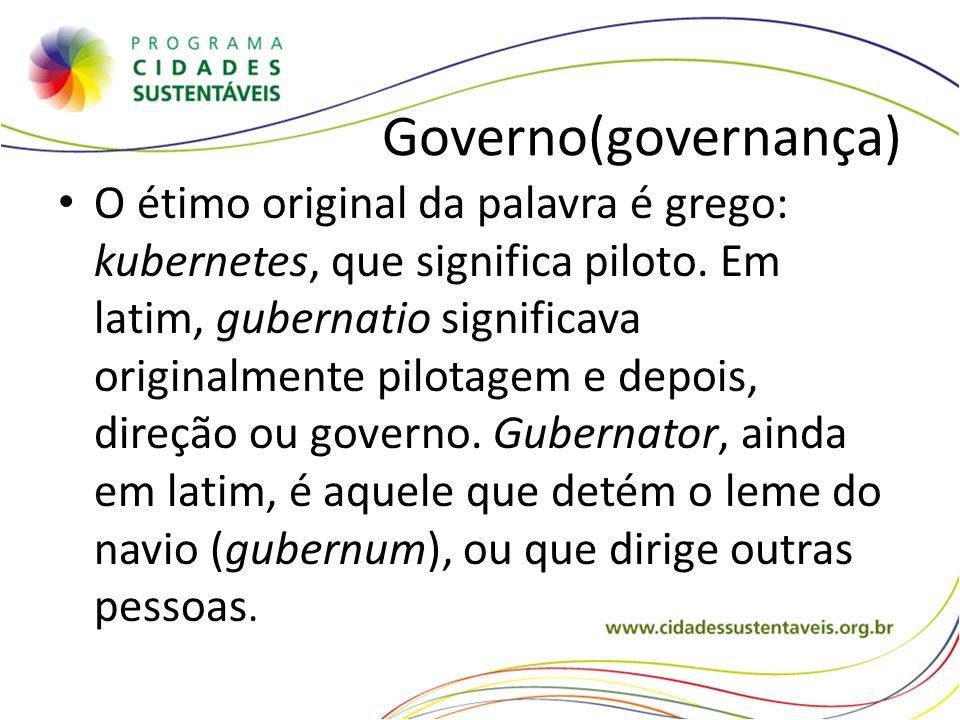 Governo(governança) O étimo original da palavra é grego: kubernetes, que significa piloto. Em latim, gubernatio significava originalmente pilotagem e