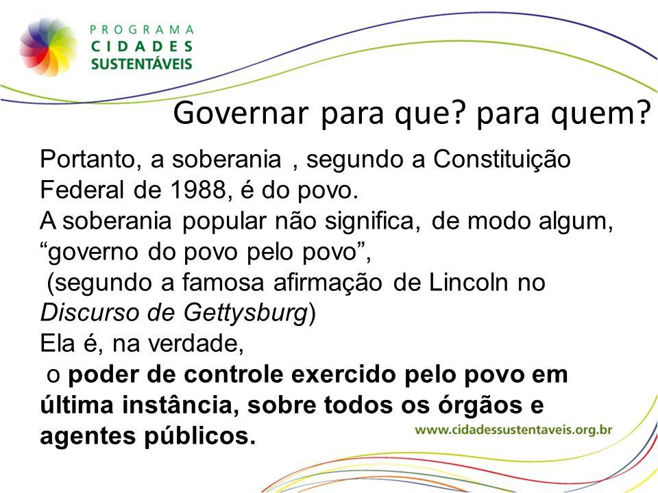 Governar para que? para quem? Portanto, a soberania, segundo a Constituição Federal de 1988, é do povo. A soberania popular não significa, de modo alg