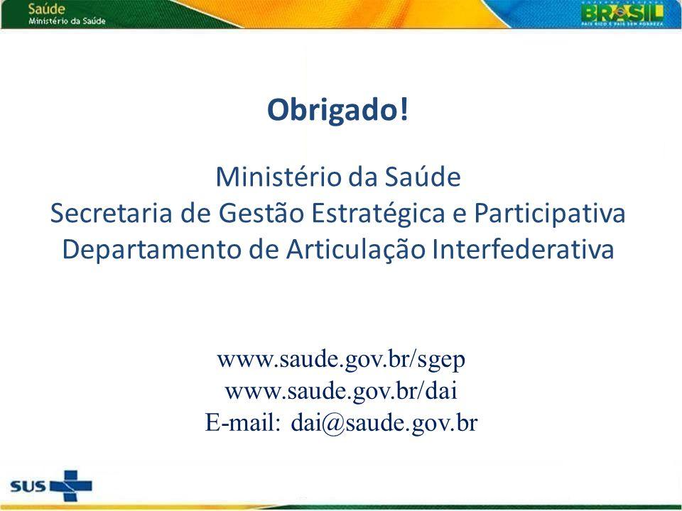 www.saude.gov.br/sgep www.saude.gov.br/dai E-mail: dai@saude.gov.br Obrigado.