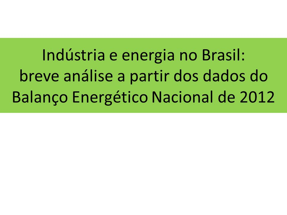 Indústria e energia no Brasil: breve análise a partir dos dados do Balanço Energético Nacional de 2012