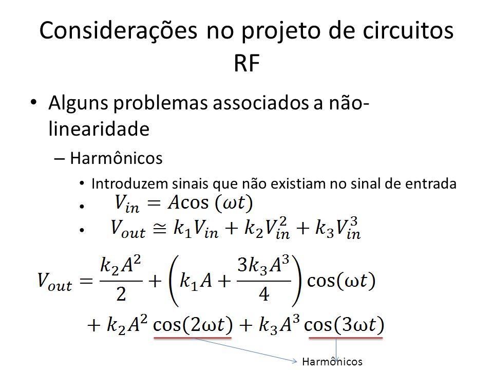 Considerações no projeto de circuitos RF Alguns problemas associados a não- linearidade – Harmônicos Introduzem sinais que não existiam no sinal de en