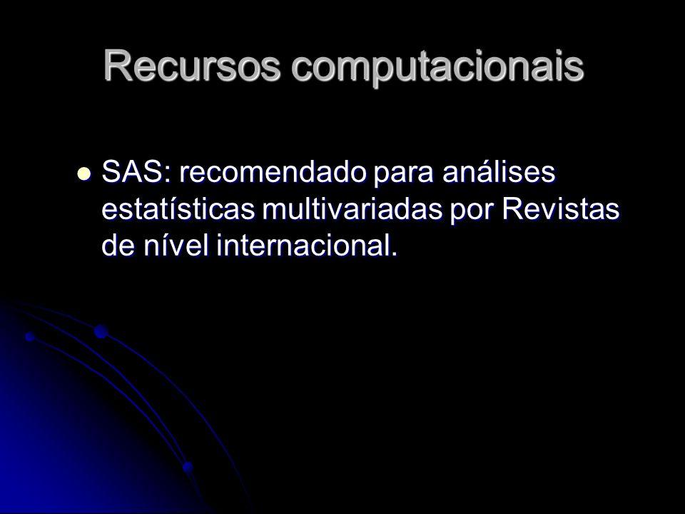 Recursos computacionais SAS: recomendado para análises estatísticas multivariadas por Revistas de nível internacional.