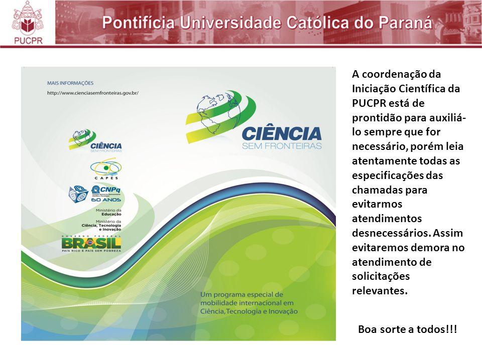 A coordenação da Iniciação Científica da PUCPR está de prontidão para auxiliá- lo sempre que for necessário, porém leia atentamente todas as especificações das chamadas para evitarmos atendimentos desnecessários.