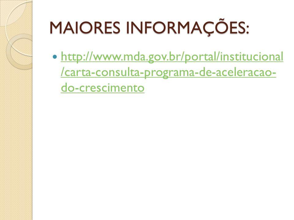 MAIORES INFORMAÇÕES: http://www.mda.gov.br/portal/institucional /carta-consulta-programa-de-aceleracao- do-crescimento http://www.mda.gov.br/portal/institucional /carta-consulta-programa-de-aceleracao- do-crescimento