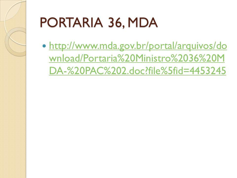 PORTARIA 36, MDA http://www.mda.gov.br/portal/arquivos/do wnload/Portaria%20Ministro%2036%20M DA-%20PAC%202.doc?file%5fid=4453245 http://www.mda.gov.br/portal/arquivos/do wnload/Portaria%20Ministro%2036%20M DA-%20PAC%202.doc?file%5fid=4453245