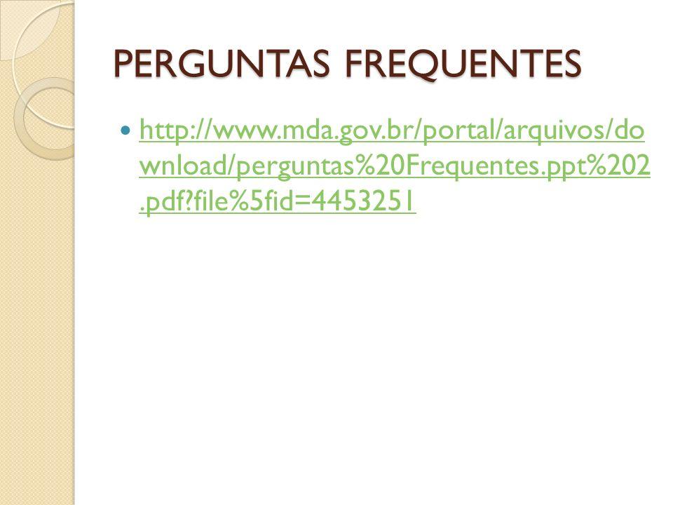 PERGUNTAS FREQUENTES http://www.mda.gov.br/portal/arquivos/do wnload/perguntas%20Frequentes.ppt%202.pdf?file%5fid=4453251 http://www.mda.gov.br/portal/arquivos/do wnload/perguntas%20Frequentes.ppt%202.pdf?file%5fid=4453251