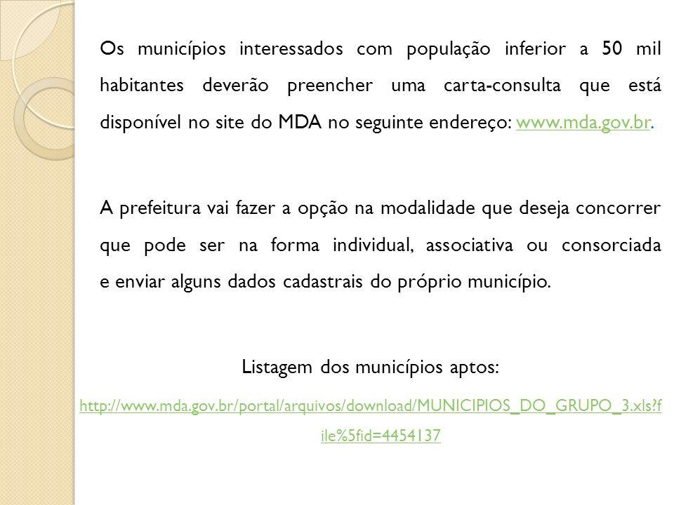 Os municípios interessados com população inferior a 50 mil habitantes deverão preencher uma carta-consulta que está disponível no site do MDA no segui