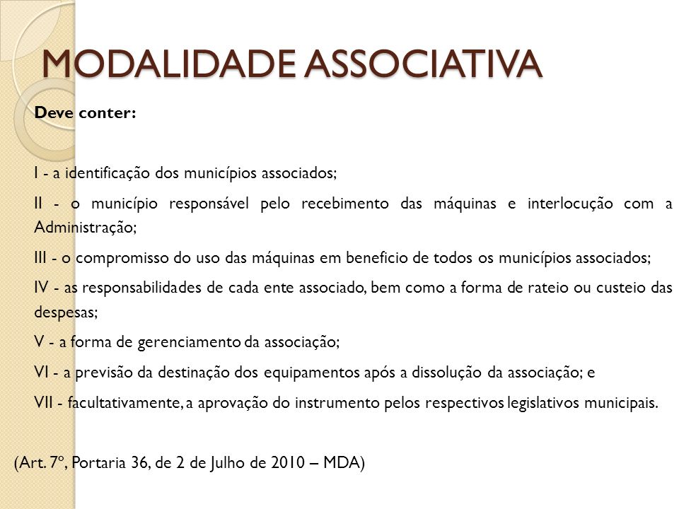 MODALIDADE ASSOCIATIVA Deve conter: I - a identificação dos municípios associados; II - o município responsável pelo recebimento das máquinas e interl