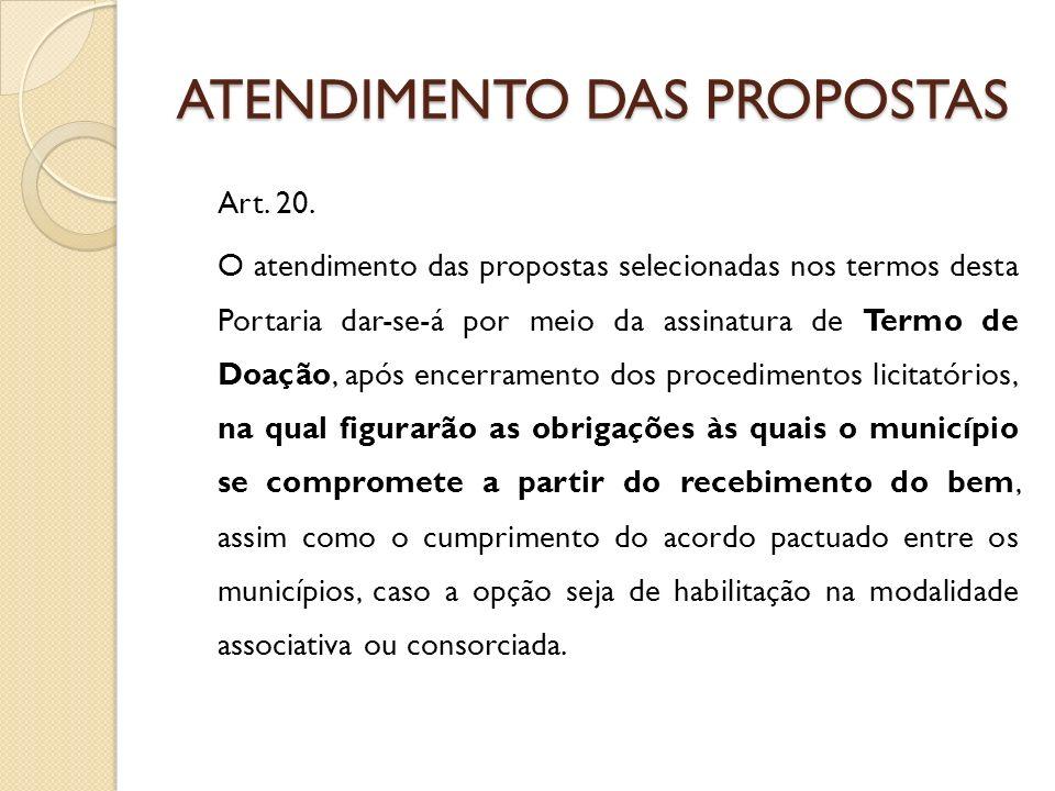 ATENDIMENTO DAS PROPOSTAS Art. 20. O atendimento das propostas selecionadas nos termos desta Portaria dar-se-á por meio da assinatura de Termo de Doaç