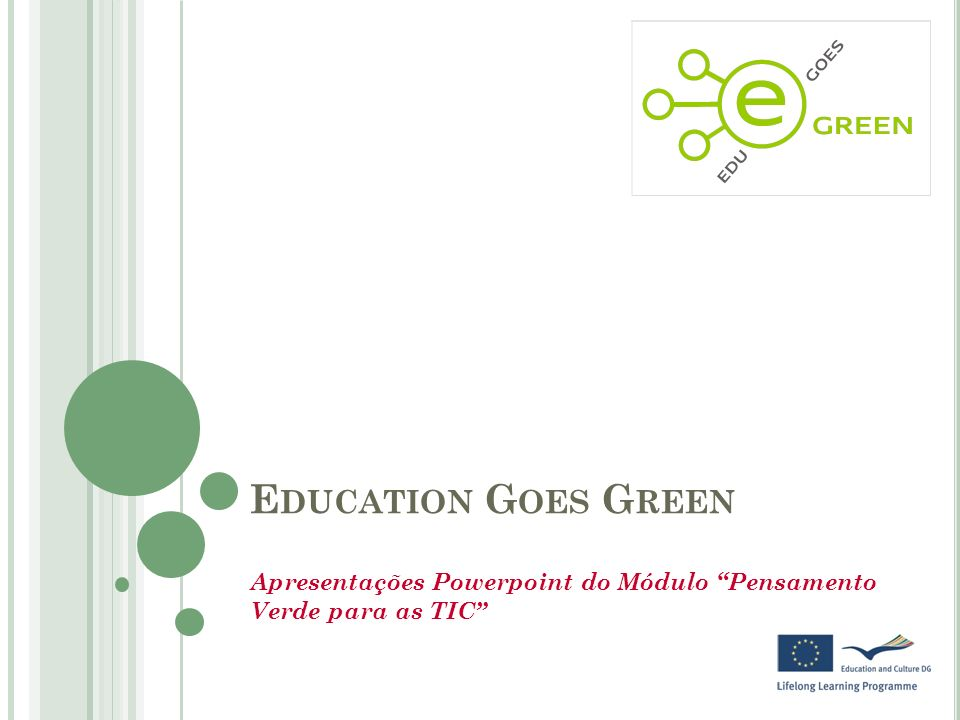 E DUCATION G OES G REEN Apresentações Powerpoint do Módulo Pensamento Verde para as TIC