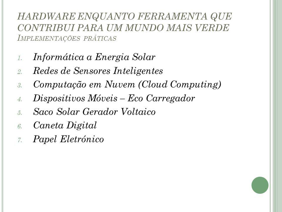 HARDWARE ENQUANTO FERRAMENTA QUE CONTRIBUI PARA UM MUNDO MAIS VERDE I MPLEMENTAÇÕES PRÁTICAS 1. Informática a Energia Solar 2. Redes de Sensores Intel