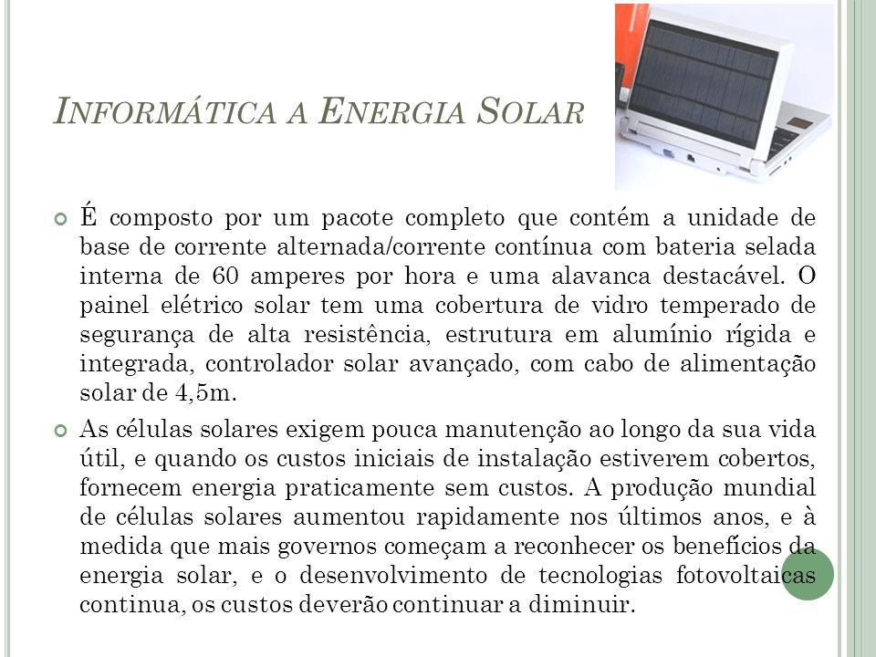 I NFORMÁTICA A E NERGIA S OLAR É composto por um pacote completo que contém a unidade de base de corrente alternada/corrente contínua com bateria sela
