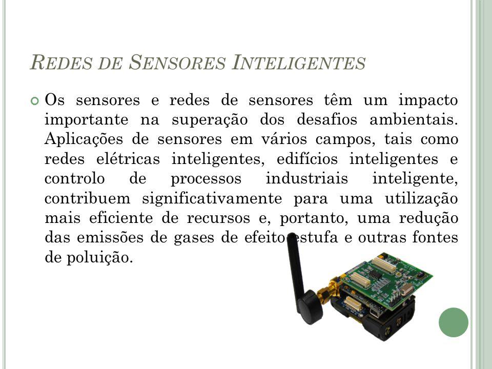 R EDES DE S ENSORES I NTELIGENTES Os sensores e redes de sensores têm um impacto importante na superação dos desafios ambientais. Aplicações de sensor
