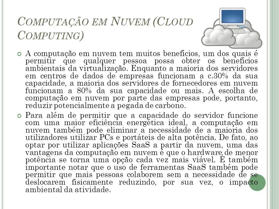 C OMPUTAÇÃO EM N UVEM (C LOUD C OMPUTING ) A computação em nuvem tem muitos benefícios, um dos quais é permitir que qualquer pessoa possa obter os ben