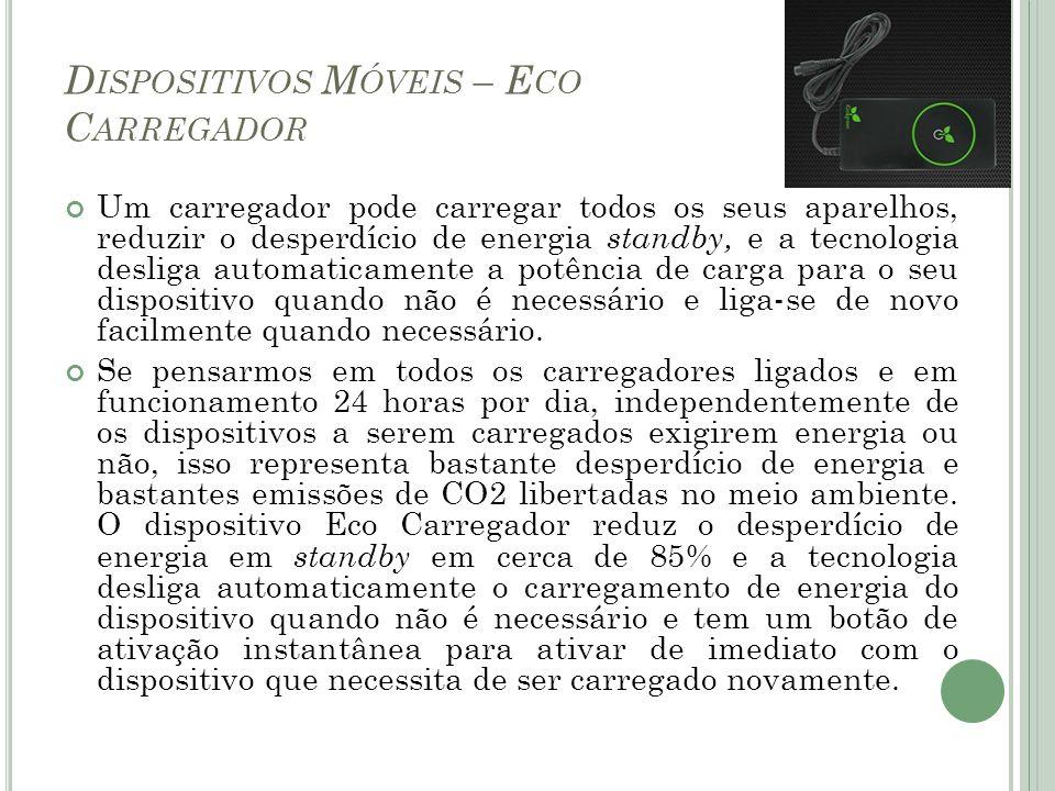 D ISPOSITIVOS M ÓVEIS – E CO C ARREGADOR Um carregador pode carregar todos os seus aparelhos, reduzir o desperdício de energia standby, e a tecnologia