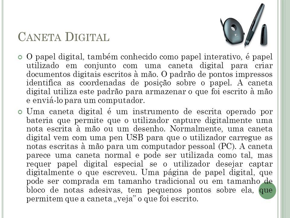 C ANETA D IGITAL O papel digital, também conhecido como papel interativo, é papel utilizado em conjunto com uma caneta digital para criar documentos d