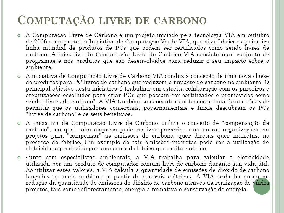 C OMPUTAÇÃO LIVRE DE CARBONO A Computação Livre de Carbono é um projeto iniciado pela tecnologia VIA em outubro de 2006 como parte da Iniciativa de Co