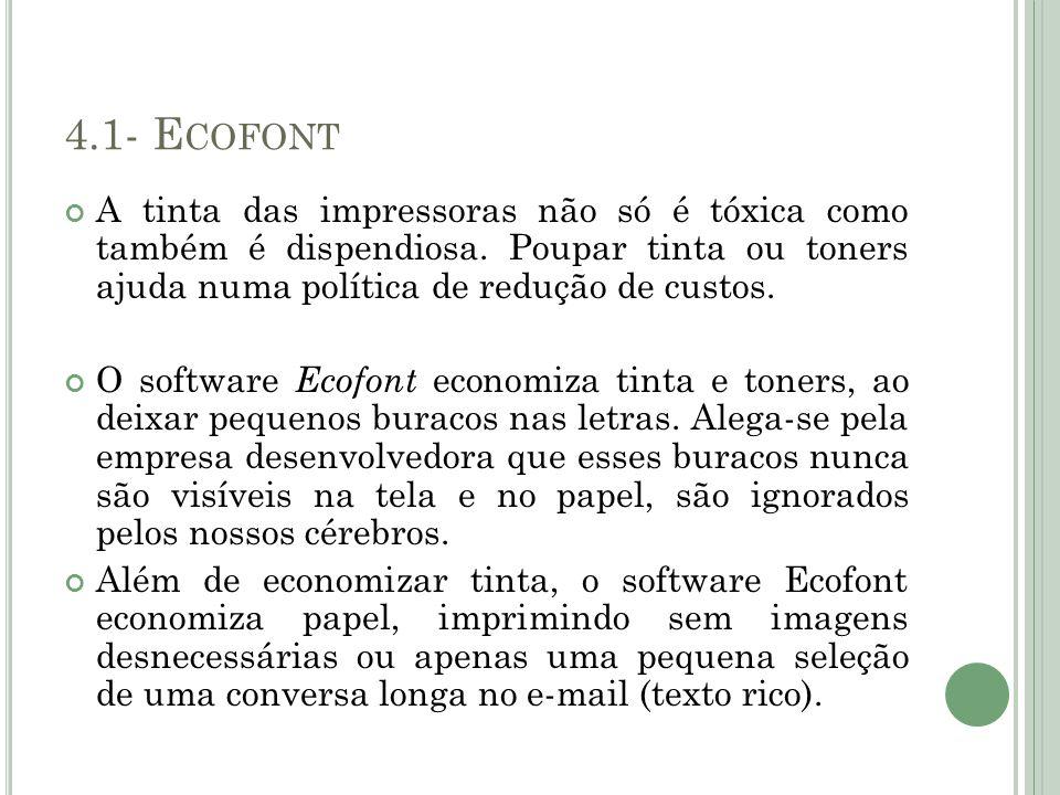 4.1- E COFONT A tinta das impressoras não só é tóxica como também é dispendiosa. Poupar tinta ou toners ajuda numa política de redução de custos. O so