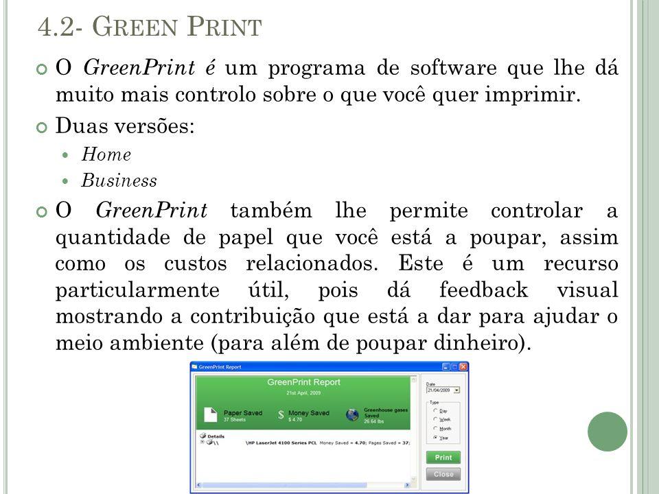 4.2- G REEN P RINT O GreenPrint é um programa de software que lhe dá muito mais controlo sobre o que você quer imprimir. Duas versões: Home Business O
