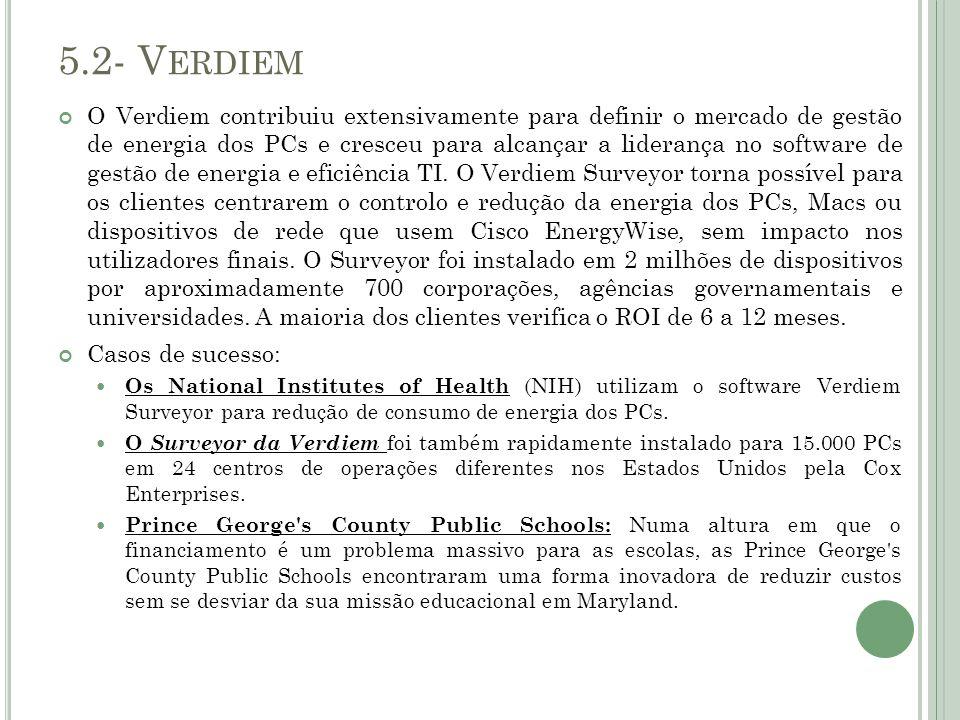 5.2- V ERDIEM O Verdiem contribuiu extensivamente para definir o mercado de gestão de energia dos PCs e cresceu para alcançar a liderança no software