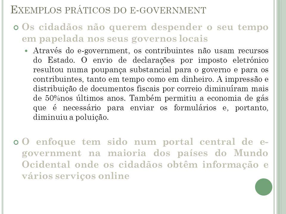 Os cidadãos não querem despender o seu tempo em papelada nos seus governos locais Através do e-government, os contribuintes não usam recursos do Estad