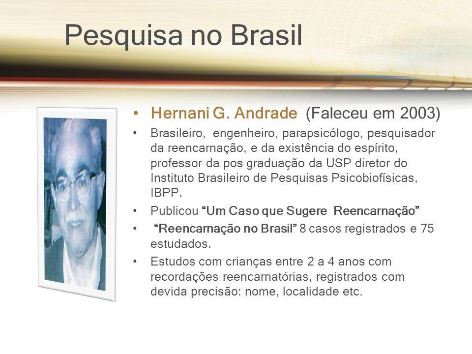 Pesquisa no Brasil Hernani G. Andrade (Faleceu em 2003) Brasileiro, engenheiro, parapsicólogo, pesquisador da reencarnação, e da existência do espírit