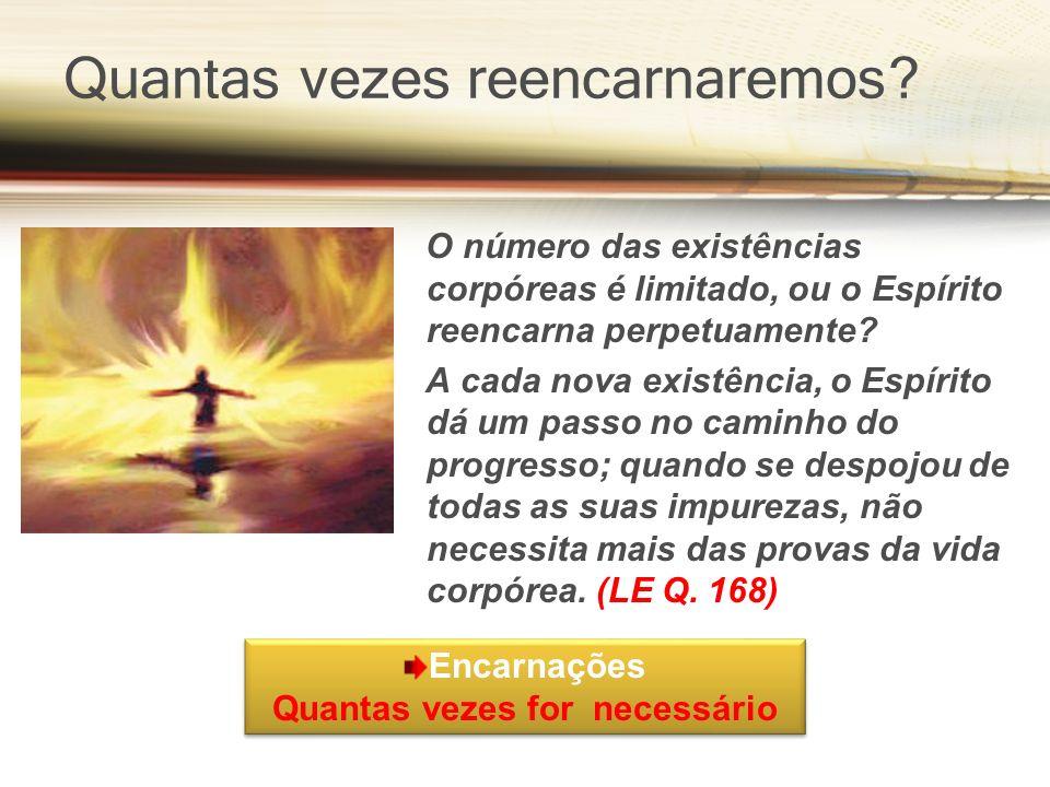 O número das existências corpóreas é limitado, ou o Espírito reencarna perpetuamente? A cada nova existência, o Espírito dá um passo no caminho do pro