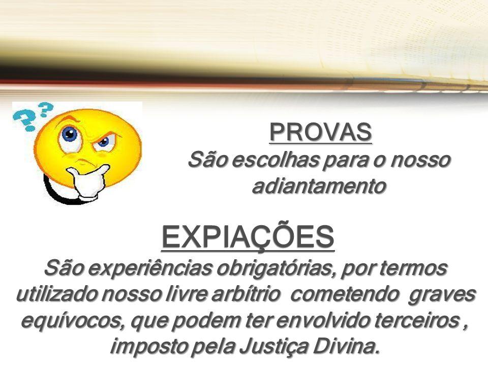 EXPIAÇÕES EXPIAÇÕES São experiências obrigatórias, por termos utilizado nosso livre arbítrio cometendo graves equívocos, que podem ter envolvido terceiros, imposto pela Justiça Divina.
