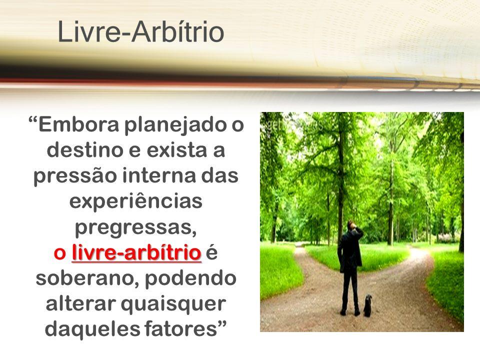 Livre-Arbítrio Embora planejado o destino e exista a pressão interna das experiências pregressas, livre-arbítrio o livre-arbítrio é soberano, podendo alterar quaisquer daqueles fatores