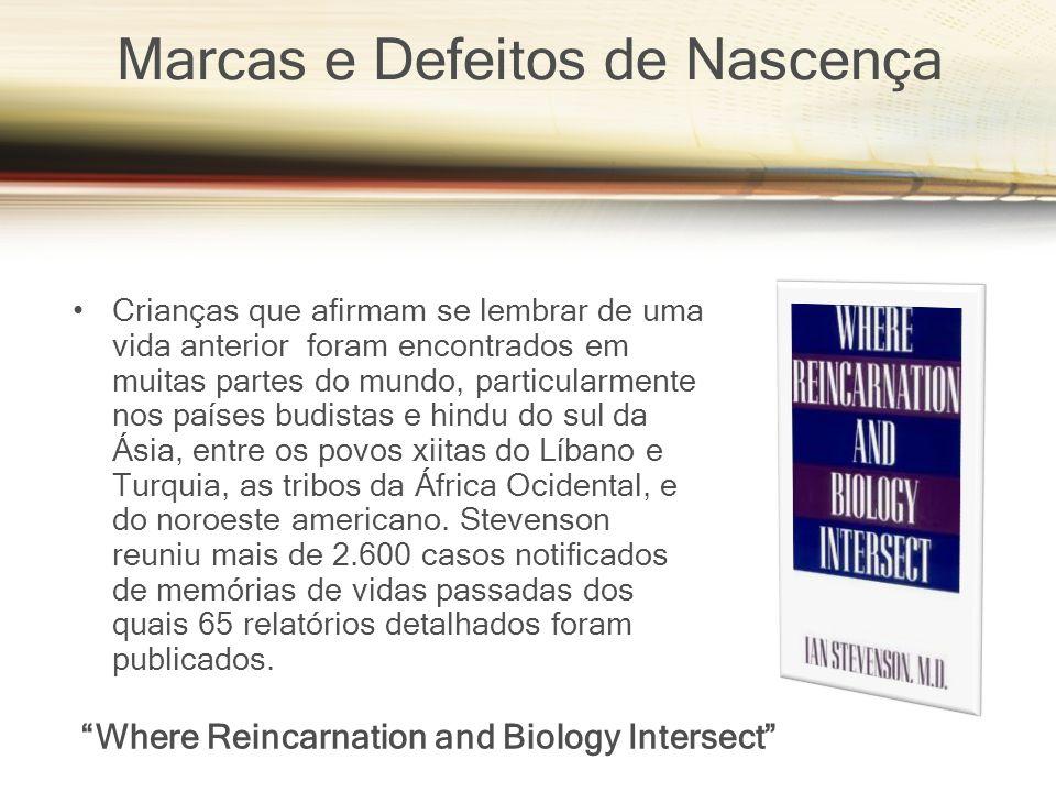 Marcas e Defeitos de Nascença Where Reincarnation and Biology Intersect Crianças que afirmam se lembrar de uma vida anterior foram encontrados em muit