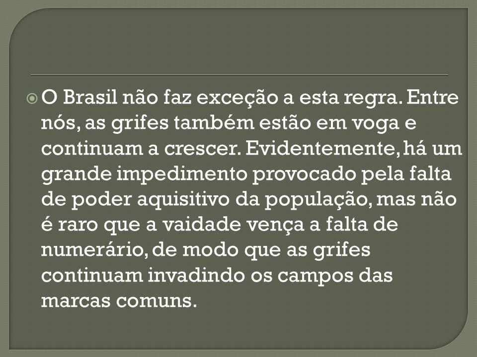 O Brasil não faz exceção a esta regra.