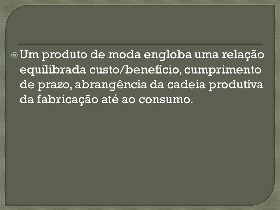Na cadeia produtiva da moda nota-se que a utilização de marcas próprias é típica das organizações que estão mais próximas dos consumidores finais, constituindo-se em geração de valor agregado e de uma competitividade sustentada.
